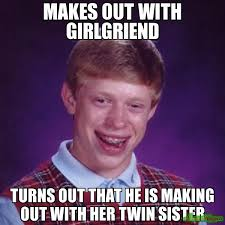 Makes out with Girlgriend Turns out that he is making out with her ... via Relatably.com