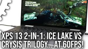 Intel Ice Lake: Crysis Trilogy vs Dell XPS <b>2-In-1</b> - 60fps On Integrated ...