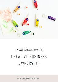 grace goldfrom business to creative business ownership a bachelor of science in business