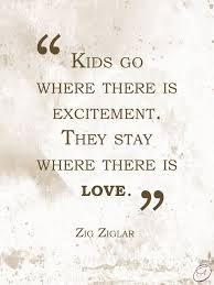 Kids Love Quotes Delectable Kids Go Where There Is Excitement They Stay Where There Is Love
