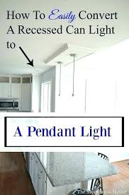 replace can light with pendant astonishing changing recessed lighting convert recessed light to track awe pendant replace can light with pendant