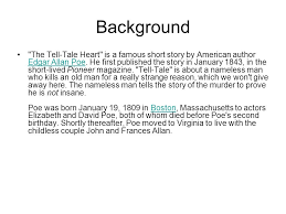 the tell tale heart edgar allan poe background the tell tale  background the tell tale heart is a famous short story by american author edgar allan