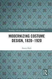 Modernizing Costume Design, 1820–1920 by Annie Holt