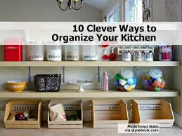 To Organize Kitchen 10 Clever Ways To Organize Your Kitchen