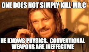 Meme Maker - One does not simply kill Mr.C He knows physics ... via Relatably.com