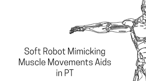 soft robot mimicking muscle movements aids in pt oahu spine rehab soft robot mimicking muscle movements aids in pt