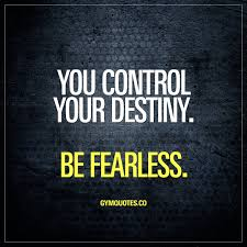 You Control Your Destiny Be Fearless Motivational Gym Quotes