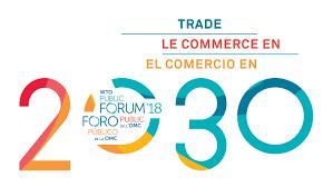 "WTO | Public Forum 2018 — ""Trade 2030"""