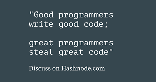 Good Programmers Write Good Code Great Programmers Steal