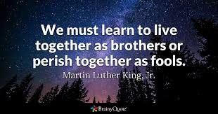 Mlk Quotes About Love Adorable We Must Learn To Live Together As Brothers Or Perish Together As