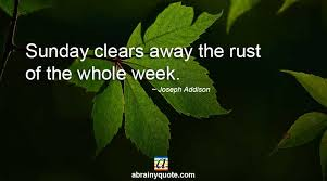 Sunday Quotes On Rust Of The Whole Week Abrainyquote