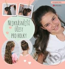 Kniha Nejkrásnější účesy Pro Holky Alexandra Veres Martinuscz