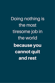 Unknown Quotes About Life Amazing Inspirational Quote Doing Nothing Is The Most Tiresome Job In The