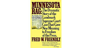 minnesota rag the dramatic story of the landmark supreme court minnesota rag the dramatic story of the landmark supreme court case that gave new meaning to dom of the press by fred w friendly