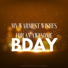 my warmest wishes for an awesome bday