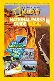 national geographic kids national parks guide u s a the most amazing sights scenes and
