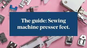 The Guide Sewing Machine Presser Feet