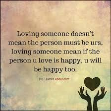 Loving someone doesn't mean the person must be yours Love Quote Cool Quotes About Loving Someone Who Doesn T Love You