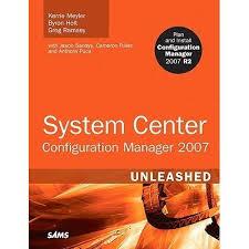 System Center Configuration Manager (Sccm) 2007 Unleashed by Kerrie Meyler