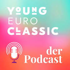 Young Euro Classic. Der Podcast