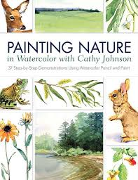 Painting Nature in Watercolor with Cathy Johnson: 37 Step-by-Step  Demonstrations Using Watercolor Pencil and Paint: Johnson, Cathy:  9781440328831: Amazon.com: Books