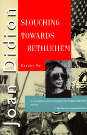 slouching towards bethlehem by joan didion slouching towards bethlehem