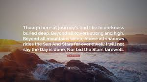 "Journey Quotes Beauteous J R R Tolkien Quote ""Though Here At Journey's End I Lie In"