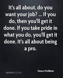 deuce mcallister quotes quotehd it s all about do you want your job if you do