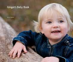 Ginger's Baby Book by Kari Hickman | Blurb Books