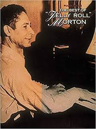 "The Best of ""<b>Jelly</b> Roll"" <b>Morton</b> (<b>Piano</b> Solos Ser.): <b>Jelly</b> Roll <b>Morton</b> ..."