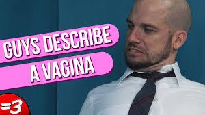 Guys Describe a Vagina YouTube