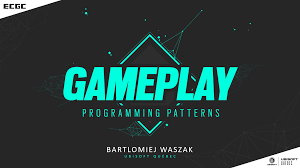 Programming Patterns Awesome Gameplay Programming Patterns Bartlomiej Waszak