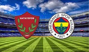 Hatayspor Fenerbahçe Maçı Ne Zaman   ✔