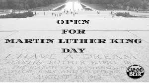 OPEN on Martin Luther King Day ...