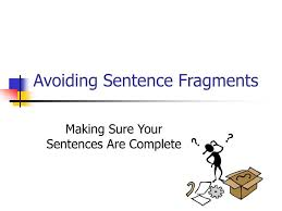 Maintaining A Strategic Distance From Sentence Fragments