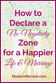 How To Declare A No Negativity Zone For A Happier Life Marriage