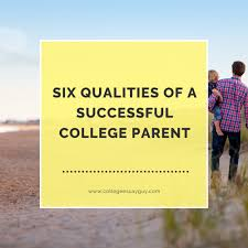 six qualities of a successful college parent college essay guy six qualities of a successful college parent