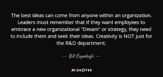 Organization Quotes 35 Best Bill Capodagli Quote The Best Ideas Can Come From Anyone Within An