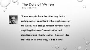 the duty of writers essay by e b white quick facts e b the duty of writers essay by e b white