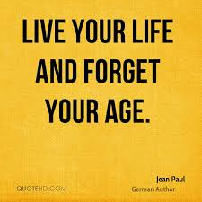 Quotes To Live Your Life By Unique Jean Paul Age Quotes QuoteHD