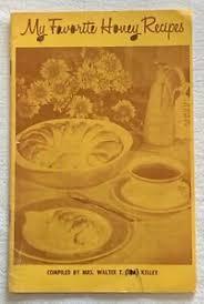 My Favorite Honey Recipes Cookbook, by Mrs. Walter T. (Ida) Kelley | eBay