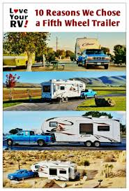 Small Picture 10 Reasons Why We Chose a Fifth Wheel Trailer