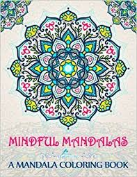 Small Picture Amazoncom Mindful Mandalas A Mandala Coloring Book A Unique