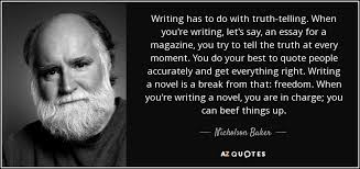 nicholson baker quote writing has to do truth telling when writing has to do truth telling when you re writing let s