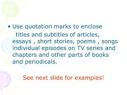 quotation marks what is a quotation mark quotation marks  use quotation marks to enclose titles and subtitles of articles essays short stories