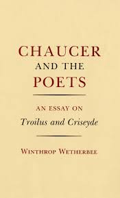 chaucer and the poets an essay on troilus and criseyde chaucer and the poets