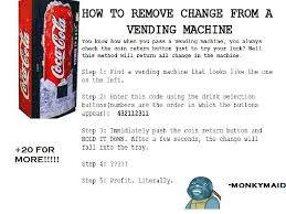How To Get Money From A Vending Machine Hack Classy Soda Machine Hack