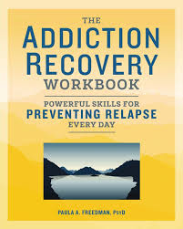 Amazon.com: The Addiction Recovery Workbook: Powerful Skills for Preventing  Relapse Every Day (9781641521178): Freedman Psy.D., Paula A.: Books