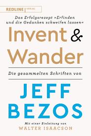 Invent and Wander – Das Erfolgsrezept »Erfinden und die Gedanken schweifen  lassen«: Die gesammelten Schriften von Jeff Bezos - Jeff Bezos, Walter  Isaacson, Anja Lerz, Freundl, Hans - Amazon.de: Bücher