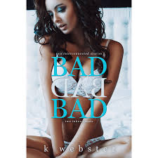 BAD BAD BAD by K. Webster Reviews Discussion Bookclubs Lists